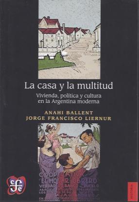 Anahí Ballent y Jorge Francisco Liernur, La casa y la multitud