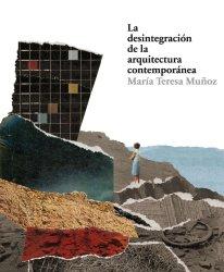 María Teresa Muñoz, La desintegración de la arquitectura contemporánea