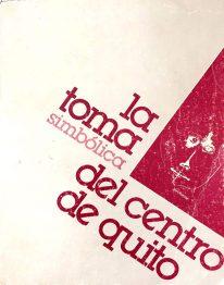 Benavides Solis, Jorge; Moreira, Mónica; Romero Barberis, Patricio. Publicación: La toma simbólica del centro de Quito. Editor: QUITO S.E., 1988. Portada: cuadro del pintor Osvaldo Guayasamín quien apoyó esta toma simbólica
