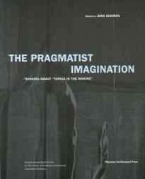 Joan Ockman. Portada del libro 'The Pragmatist Imagination: Things in the Making'. Princeton Architectural Press. 2001.