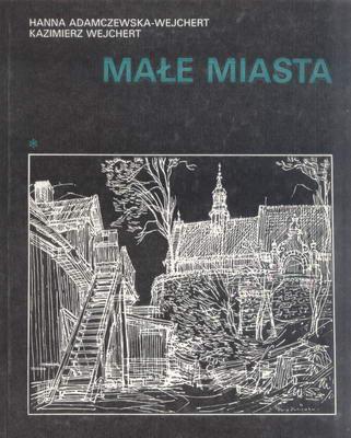 MAŁE MIASTA - Problemy urbanistyczne stale aktualne_Hanna Adamczewzka-Wejchert, Kazimierz Wejchert