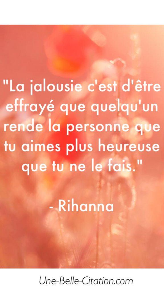 La jalousie c'est d'être effrayé que quelqu'un rende la personne que tu aimes plus heureuse que tu ne le fais.