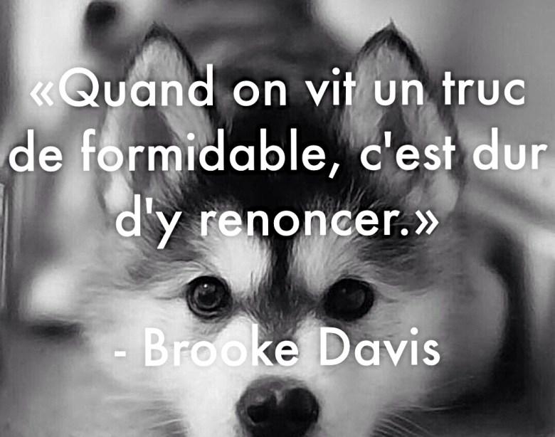 Quand on vit un truc de formidable, c'est dur d'y renoncer. - Brooke Davis