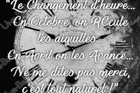 « Le changement d'heure... En Octobre, on Recule les aiguilles... En Avril on les Avance... Ne me dites pas merci, c'est tout naturel ! »