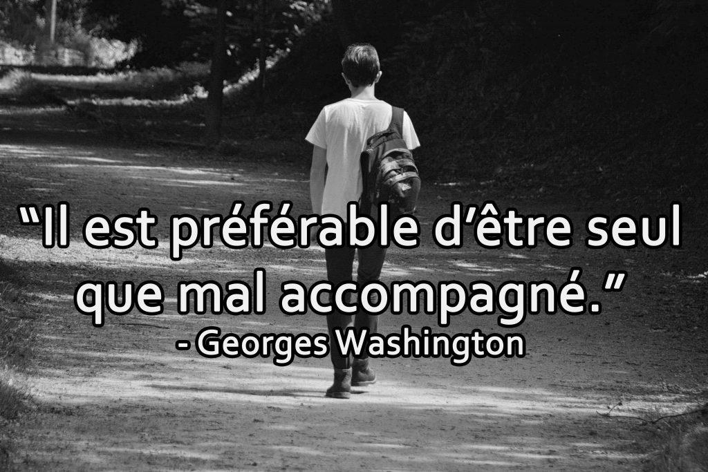 Il Est Préférable D être Seul Que Mal Accompagné George