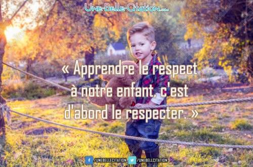 « Apprendre le respect à notre enfant, c'est d'abord le respecter. »