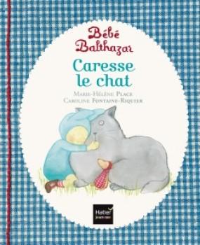 BÉBÉ-BALTHAZAR-CARESSE-LE-CHAT-Éditions-Hatier-6fpsq2t7tedc6qnzetyohtvp6ebjuvojqtlbj0dl11u.x59077