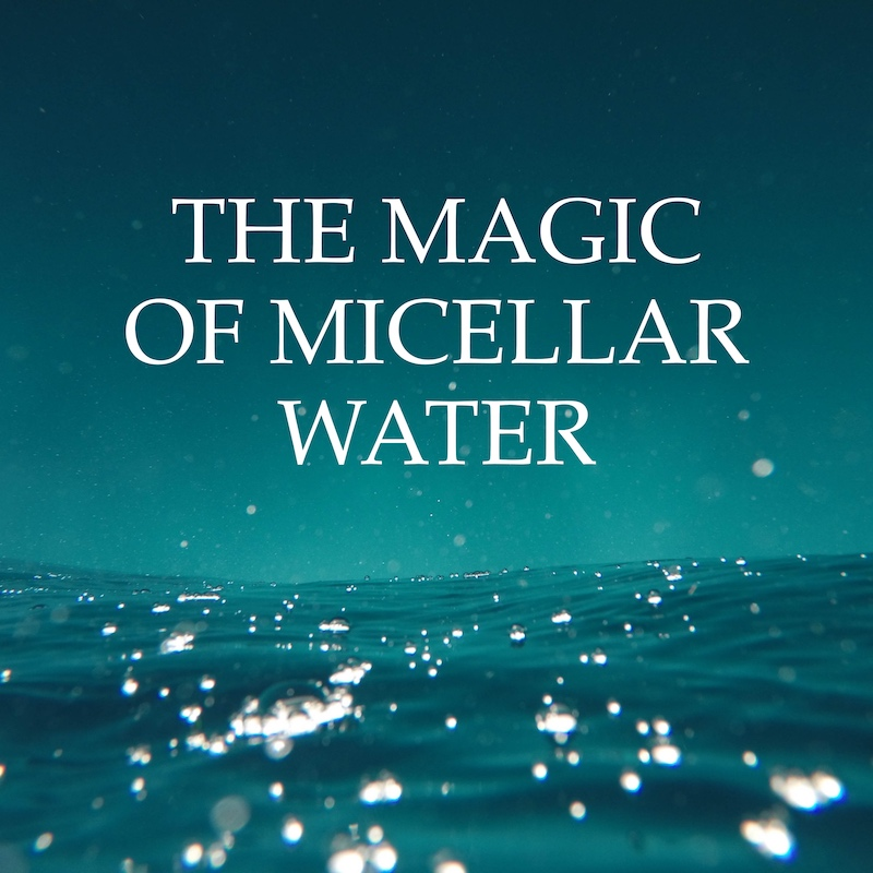 The Magic of Micellar Water