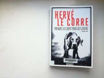 Prendre les loups pour des chiens - Hervé Le Corre