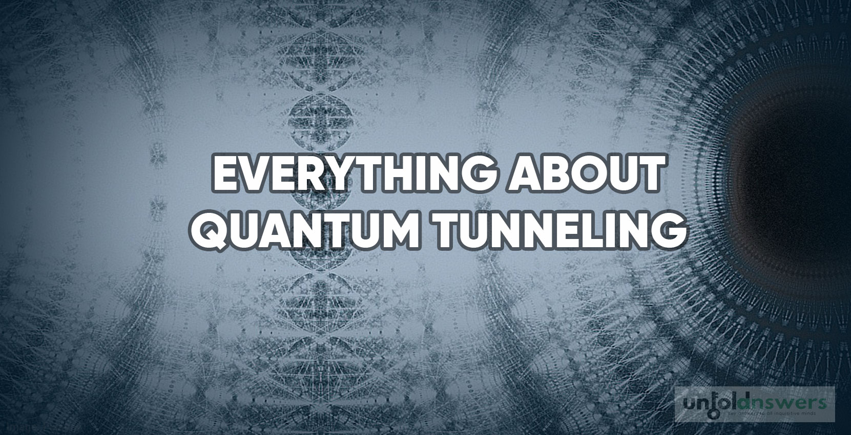 What Is Quantum Tunneling And What Makes It Possible?