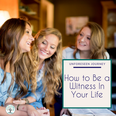 How to be a witness in your life