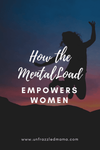 Mental Load Empowers Women, Mom, Mothers, Stay at Home Mom