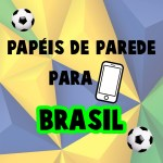 PAPÉIS DE PAREDE PARA CELULAR BRASIL