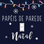 PAPÉIS DE PAREDE PARA CELULAR NATAL