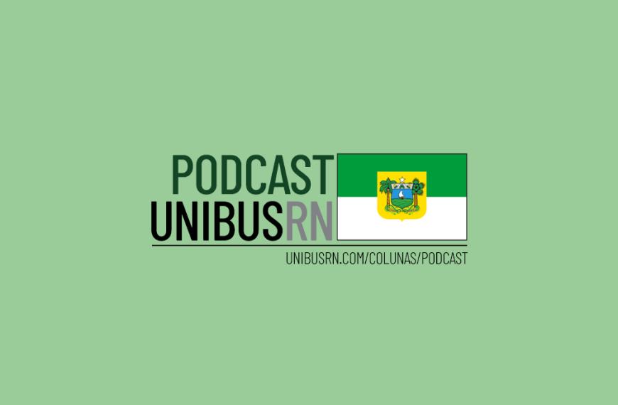 Podcast UNIBUS RN #11: Um panorama da situação do transporte por ônibus após um ano do COVID-19 entre nós