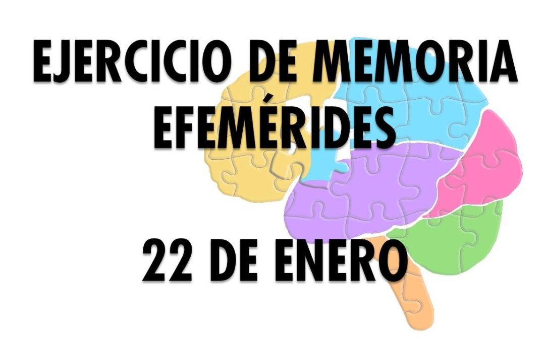 Ejercicio de Memoria Efemérides 22 de enero