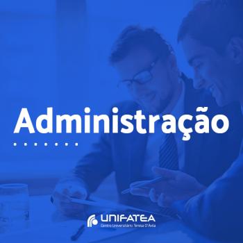 Curso de Administração UNIFATEA investe na qualificação profissional dos alunos com ferramentas para o empreendedorismo-Vestibular 23/11 às 14h