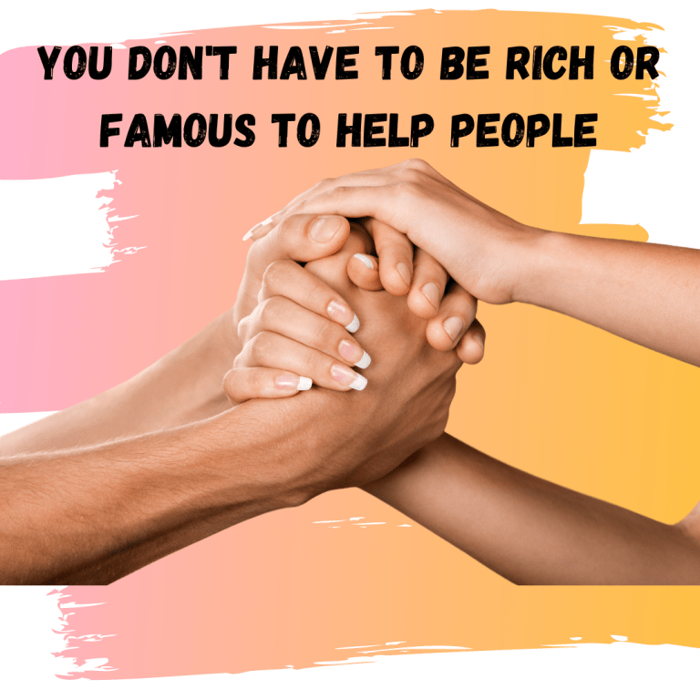 You Don't Have to Be Rich or Famous to Help People