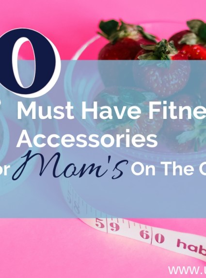 10 Must-Have Fitness Accessories For Mom's On The Go