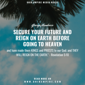 Secure Your Future And Reign On Earth Before Going To Heaven - Graceful George
