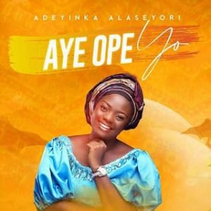 Aye Ope Yo by Adeyinka Alaseyori