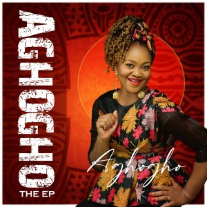 Aghogho Premieres Self Titled 6 Tracks EP now out on all digital platforms