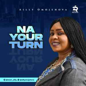 Na Your Turn by Ailly Omojehova