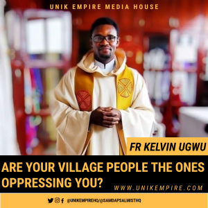 Are Your Village People The Ones Oppressing You Fr Kelvin Ugwu