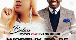 Worthy To Be Praised by Evans Ogboi & Belisa John mp3 download