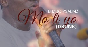 Mo Ti Yo (Drunk) by Bimbo Psalmz