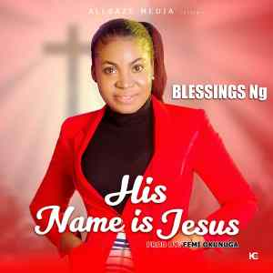 His Name is Jesus by Blessings NG