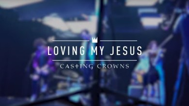 Loving My Jesus by Casting Crowns
