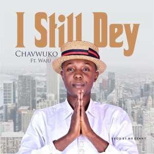 I Still Dey by Chavwuko and Waju