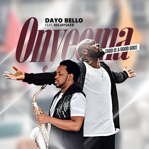 Onyeoma (God is a Good God) by Dayo Bello and Beejay Sax