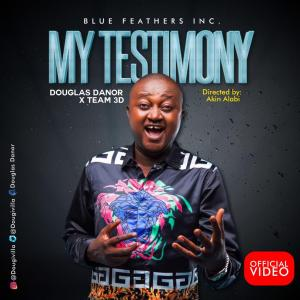 My Testimony by Douglas Danor and team 3D official video