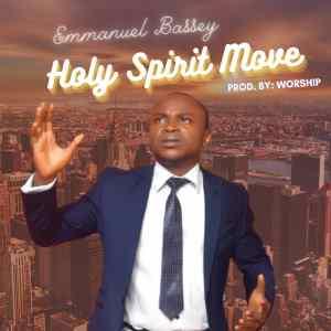 Holy Spirit Move by Emmanuel Bassey