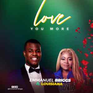 Love You More by Emmanuel Briggs and Louisiana