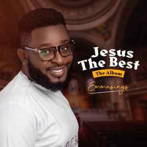 Jesus The Best by Emmasings full album download.