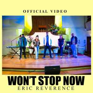 Won't Stop Now by Eric Reverence official music video