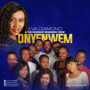 Onye Nwem by Eva Diamond and Worship Wonder Crew