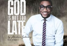 God is not too late by Abraham Saturday