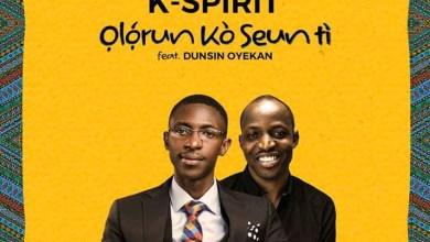 Olórun kò Seun tì by KSpirit and Dunsin Oyekan