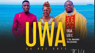Uwa by Fada Leo C Don_Mwombeki & Dorcasmakoba