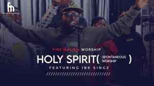 Holy Spirit by Fire Nation Worship and IBK Singz