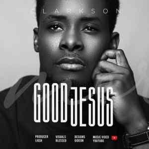 Good Jesus by Pastor Clarkson music video