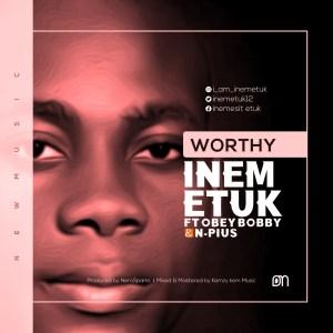 Inem Etuk - Worthy ft Obey Bobby & N-Pius