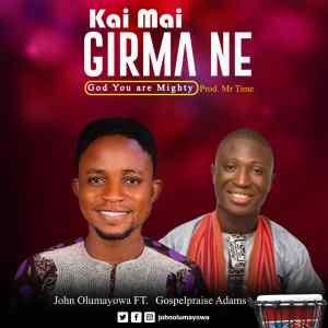 Kai Mai Girma Ne by John Olumayowa and Gospelpraise Adams