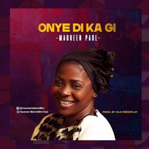Onye Di Ka by Maureen Paul