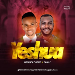Yeshua by Meshack Chieme and T Philz