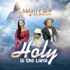 Holy Is The Lord by Mighty Boy and The Psalmist